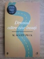Anticariat: M. Scott Peck - Drumul catre tine insuti. O noua psihologie a iubirii, a valorilor traditionale si a cresterii spirituale