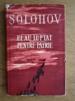 M. Solohov - Ei au luptat pentru patrie
