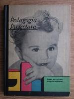 M. Taiban, E. Chircev - Pedagogia prescolara. Manual pentru liceele pedagogice de educatoare