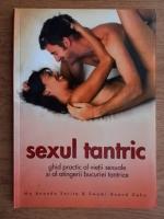 Ma Ananda Sarita - Sexul tantric. Ghid practic al vietii sexuale si al atingerii bucuriei tantrice