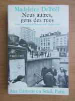 Madeleine Delbrel - Nous autres, gens des rues
