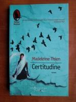 Anticariat: Madeleine Thien - Certitudine