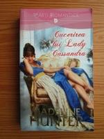 Madeline Hunter - Cucerirea lui Lady Cassandra