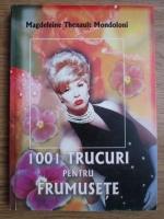 Magdeleine Thenault Mondoloni - 1001 trucuri pentru frumusete