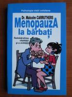 Anticariat: Malcolm Carruthers - Menopauza la barbati