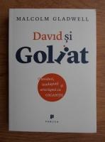 Malcolm Gladwell - David si Goliat. Outsideri, inadaptati si arta luptei cu gigantii