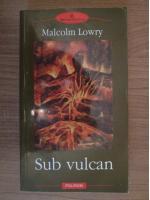 Malcolm Lowry - Sub vulcan
