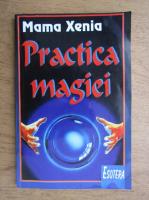 Mama Xenia - Practica magiei
