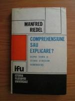 Anticariat: Manfred Riedel - Comprehensiune sau explicare? Despre teoria si istoria stiintelor hermeneutice.