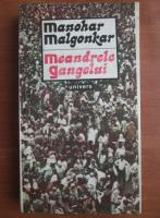 Anticariat: Manohar Malgonkar - Meandrele Gangelui
