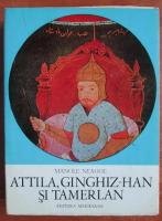 Manole Neagoe - Attila, Ginghiz Han si Tamerlan