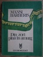 Anticariat: Mansi Barberis - Din zori pana in amurg