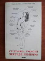 Mantak Chia - Cultivarea energiei sexuale feminine