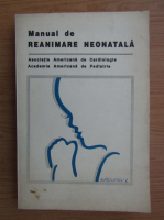 Manual de reanimare neonatala (volumul 1)