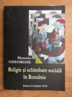 Anticariat: Manuela Gheorghe - Religie si schimbare sociala in Romania