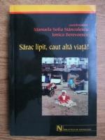Anticariat: Manuela Sofia Stanculescu, Ionica Berevoescu - Sarac lipit, caut alta viata! Fenomenul saraciei extreme si al zonelor sarace in Romania 2001