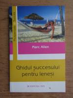 Anticariat: Marc Allen - Ghidul succesului pentru lenesi