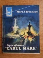 Marc J. Trennery - Operatiunea Carul Mare