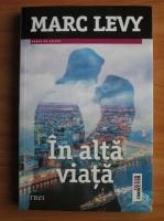 Anticariat: Marc Levy - In alta viata (Ed. Trei, 2016)