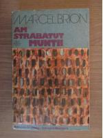 Anticariat: Marcel Brion - Am strabatut muntii