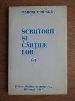 Anticariat: Marcel Crihana - Scriitorii si si cartile lor