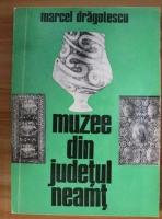 Anticariat: Marcel Dragotescu - Muzee din judetul Neamt