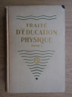 Anticariat: Marcel Labbe - Traite d'education physique (tome premier, 1930)