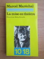 Anticariat: Marcel Marechal - La mise en theatre