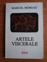 Anticariat: Marcel Moreanu - Artele viscerale