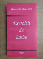 Marcel N. Rosculet - Exercitii de iubire