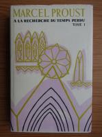 Anticariat: Marcel Proust - A la recherche du temps perdu (volumul 1)