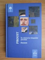 Marcel Proust - In cautarea timpului pierdut. Swann