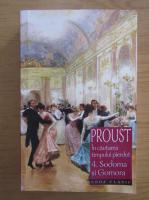 Marcel Proust - In cautarea timpului pierdut, volumul 4. Sodoma si Gomora