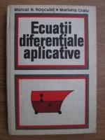 Marcel Rosculet, Mariana Craiu - Ecuatii diferentiale aplicative. Probleme la limita pentru ecuatii cu derivate partiale de tip parabolic