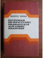 Anticariat: Marcel Saras - Dictionar de dificultati gramaticale ale limbii franceze