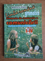 Marcela Penes - Limba romana. Gramatica, elemente de constructie a comunicarii conform noului curriculum scolar, clasele I-IV