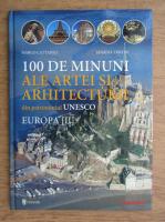 Anticariat: Marco Cattaneo - 100 de minuni ale artei si arhitecturii din patrimoniul Unesco. Europa (volumul 2)