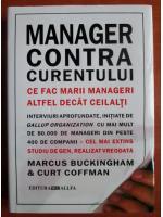 Marcus Buckingham - Manager contra curentului. Ce fac marii manageri altfel decat ceilalti