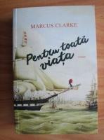 Marcus Clarke - Pentru toata viata