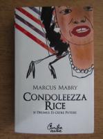 Anticariat: Marcus Mabry - Condoleezza Rice si drumul ei catre putere