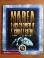 Marea enciclopedie a cunoasterii in 6 volume. Volumul 1: Universul si Pamantul