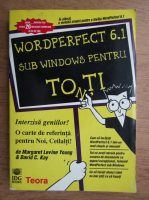 Margaret Levine Young, David C. Kay - WordPerfect 6.1 sub Windows pentru toti