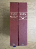 Margaret Mitchell - Pe aripile vantului (2 volume)