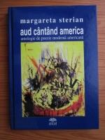 Anticariat: Margareta Sterian - Aud cantand America. Antologie de poezie moderna americana