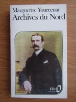 Anticariat: Marguerite Yourcenar - Archives du Nord