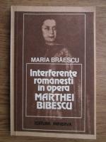 Anticariat: Maria Braescu - Interferente romanesti in opera Marthei Bibescu