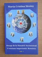 Anticariat: Maria Cristina Stroiny - Mesaje de la Maestrii Ascensionati. O misiune importanta, Romania (volumul 1)