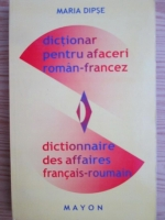 Anticariat: Maria Dipse - Dictionar pentru afaceri roman-francez, francez-roman