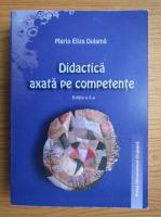 Maria Eliza Dulama - Didactica axata pe competente. Teorie si aplicatii