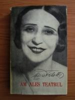 Anticariat: Maria Filotti - Am ales teatrul